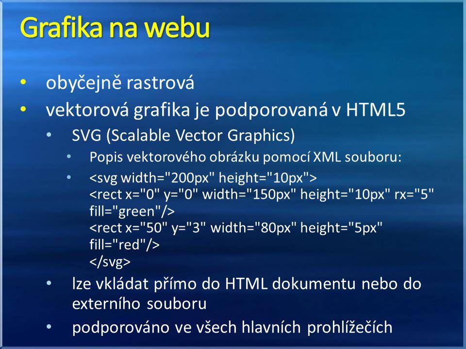 obyčejně rastrová vektorová grafika je podporovaná v HTML5 SVG (Scalable Vector Graphics) Popis vektorového obrázku pomocí XML souboru: lze vkládat př