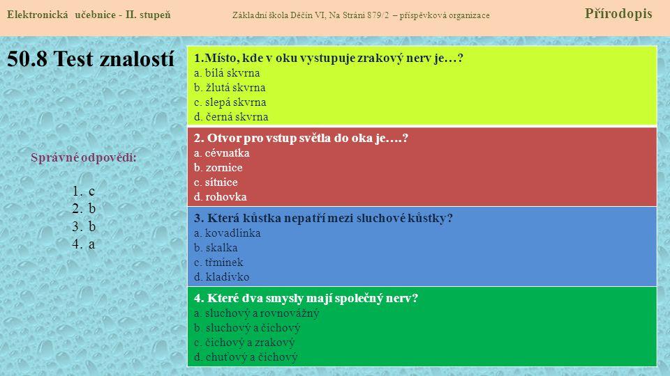 50.8 Test znalostí Elektronická učebnice - II. stupeň Základní škola Děčín VI, Na Stráni 879/2 – příspěvková organizace Přírodopis Správné odpovědi: 1
