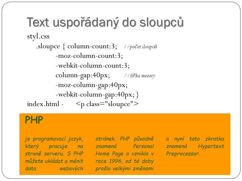 Text uspořádaný do sloupců styl.css.sloupce { column-count:3; //po č et sloupc ů -moz-column-count:3; -webkit-column-count:3; column-gap:40px; //ší ř