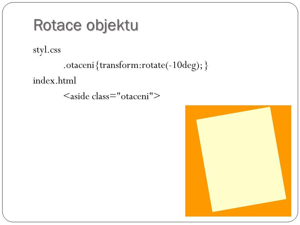Rotace objektu styl.css.otaceni{transform:rotate(-10deg); } index.html