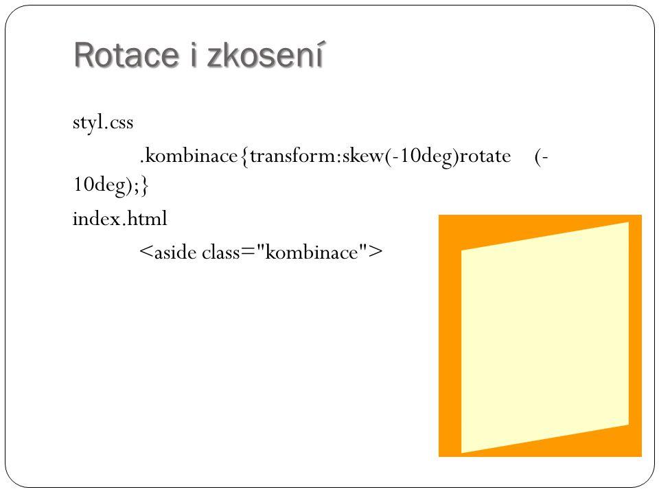 Rotace i zkosení styl.css.kombinace{transform:skew(-10deg)rotate (- 10deg);} index.html