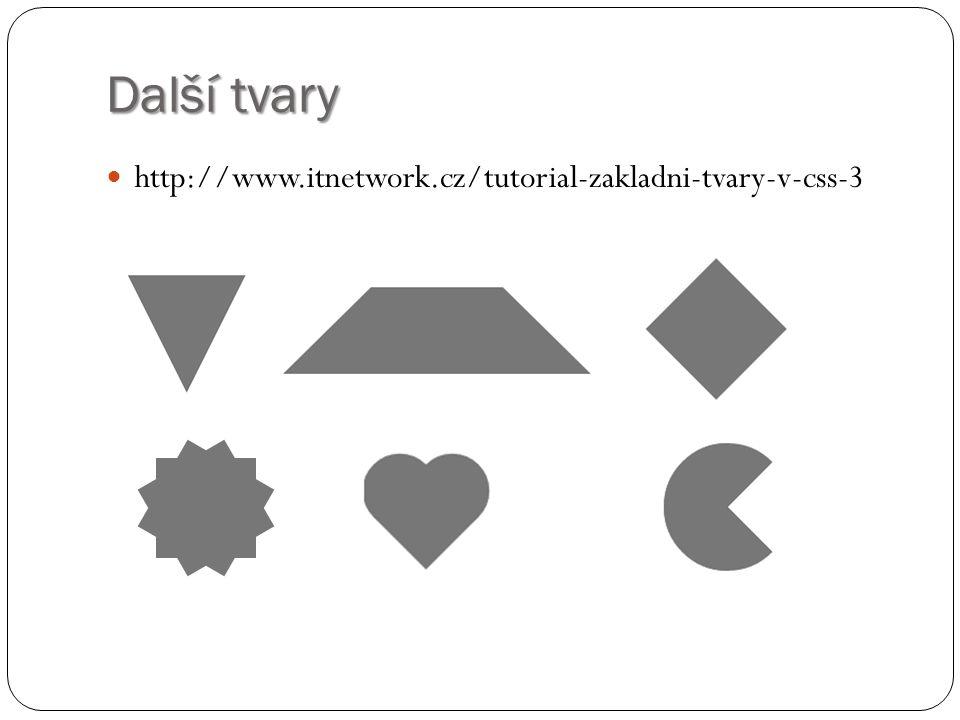 Další tvary http://www.itnetwork.cz/tutorial-zakladni-tvary-v-css-3