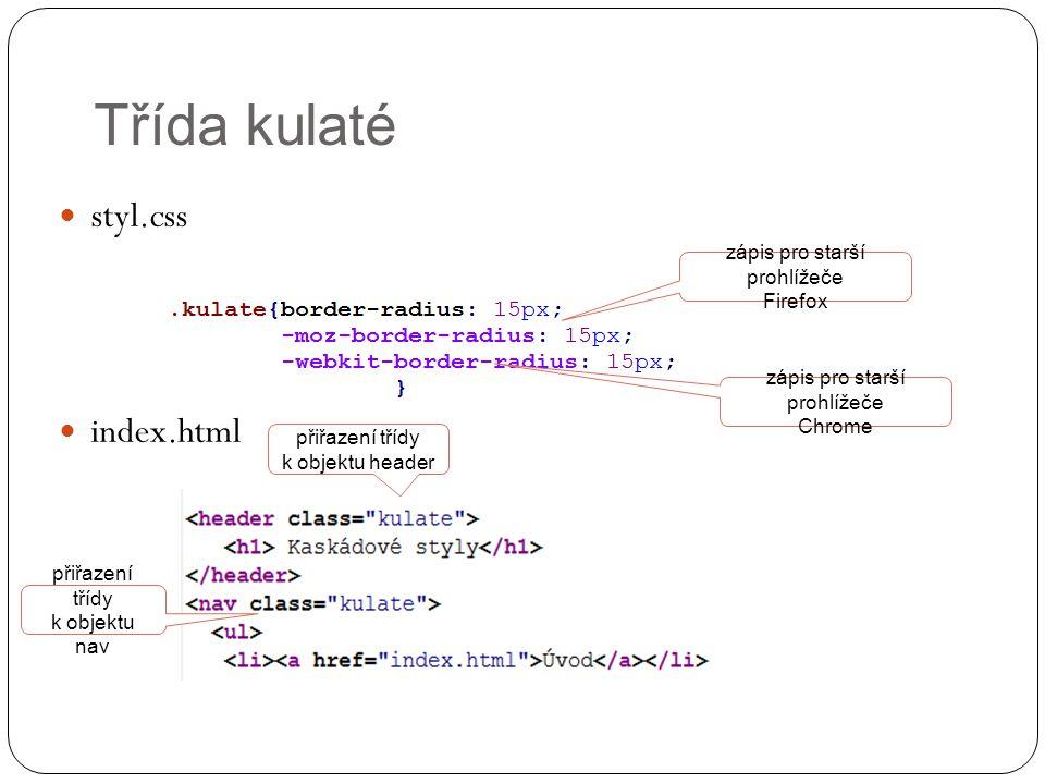 Třída kulaté styl.css index.html zápis pro starší prohlížeče Firefox zápis pro starší prohlížeče Chrome přiřazení třídy k objektu header přiřazení tří