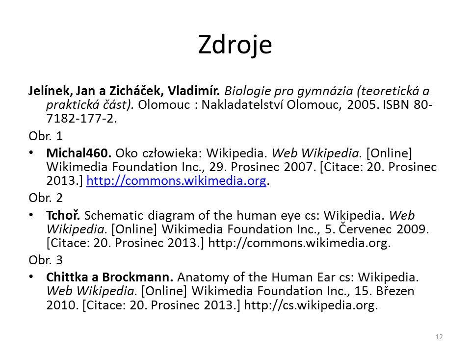 Zdroje Jelínek, Jan a Zicháček, Vladimír. Biologie pro gymnázia (teoretická a praktická část). Olomouc : Nakladatelství Olomouc, 2005. ISBN 80- 7182-1