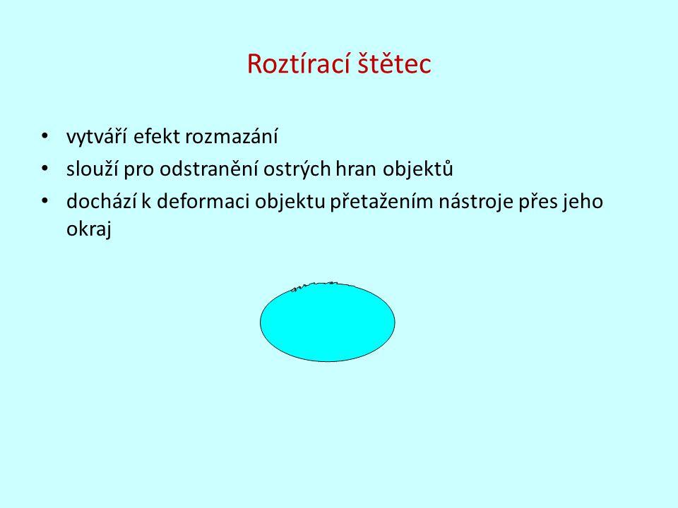 Roztírací štětec vytváří efekt rozmazání slouží pro odstranění ostrých hran objektů dochází k deformaci objektu přetažením nástroje přes jeho okraj