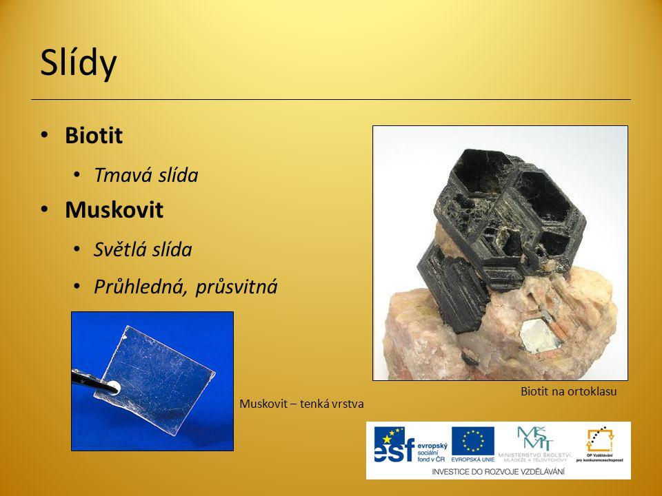 Slídy Biotit Tmavá slída Muskovit Světlá slída Průhledná, průsvitná Biotit na ortoklasu Muskovit – tenká vrstva
