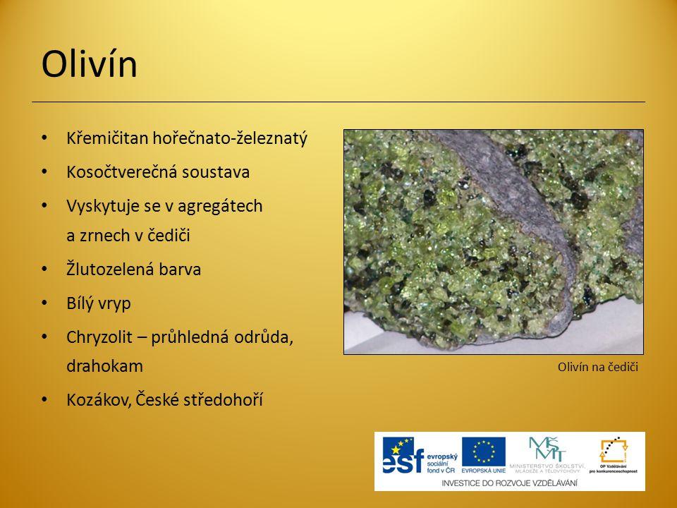 Olivín Křemičitan hořečnato-železnatý Kosočtverečná soustava Vyskytuje se v agregátech a zrnech v čediči Žlutozelená barva Bílý vryp Chryzolit – průhl