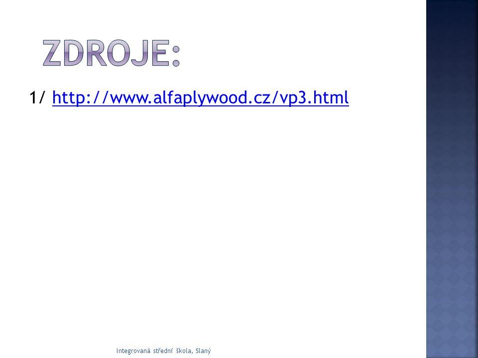 1/ http://www.alfaplywood.cz/vp3.htmlhttp://www.alfaplywood.cz/vp3.html Integrovaná střední škola, Slaný