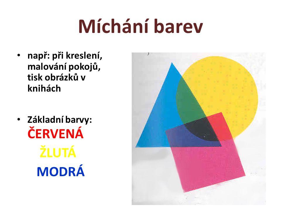 Míchání barev např: při kreslení, malování pokojů, tisk obrázků v knihách Základní barvy: ČERVENÁ ŽLUTÁ MODRÁ