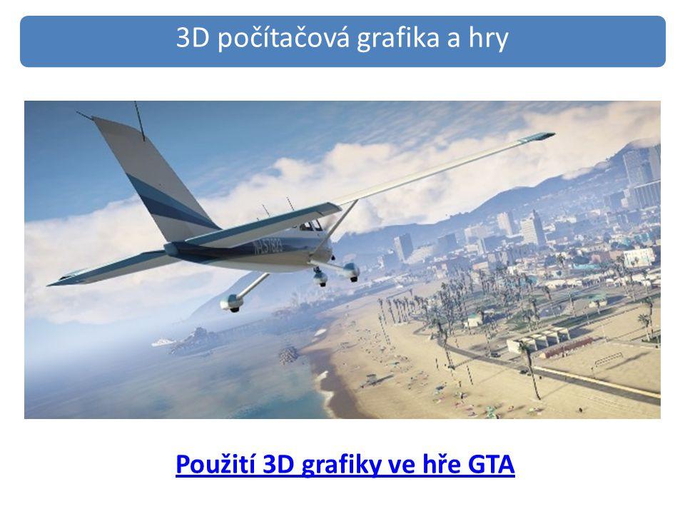 Použití 3D grafiky ve hře GTA 3D počítačová grafika a hry