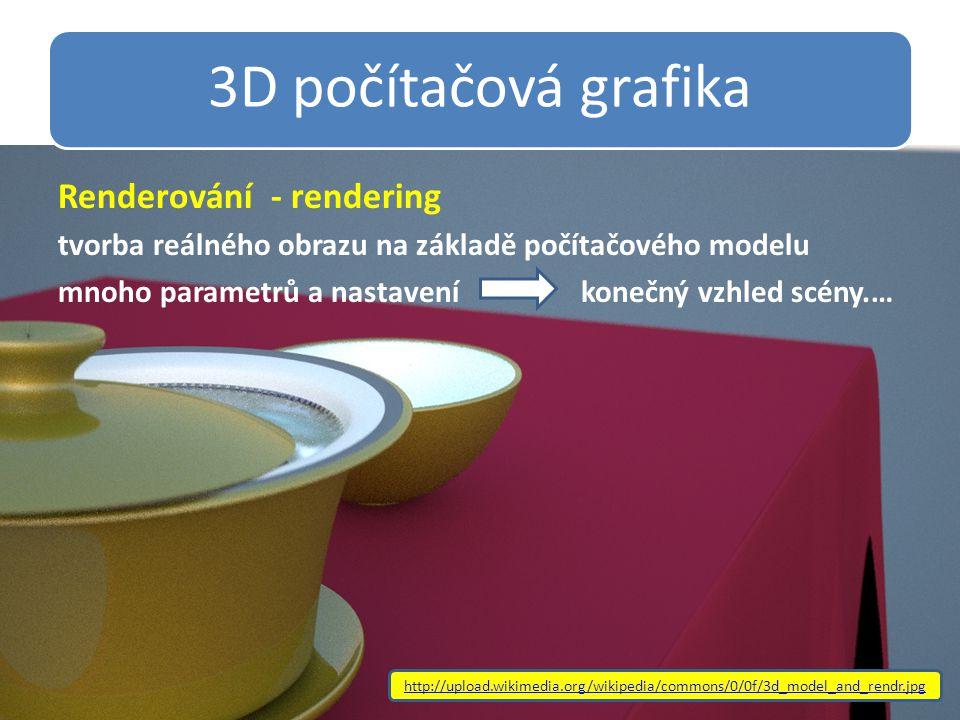 3D počítačová grafika Renderování - rendering tvorba reálného obrazu na základě počítačového modelu mnoho parametrů a nastavení konečný vzhled scény.… http://upload.wikimedia.org/wikipedia/commons/0/0f/3d_model_and_rendr.jpg