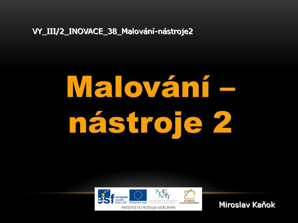 VY_III/2_INOVACE_38_Malování-nástroje2 Malování – nástroje 2 Miroslav Kaňok