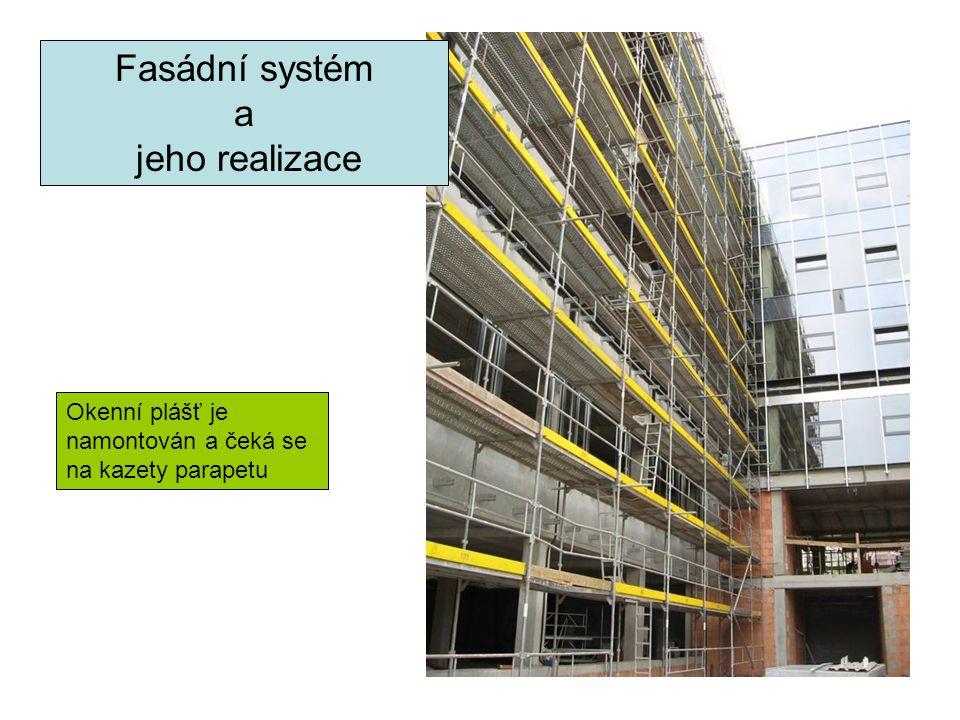Fasádní systém a jeho realizace Okenní plášť je namontován a čeká se na kazety parapetu