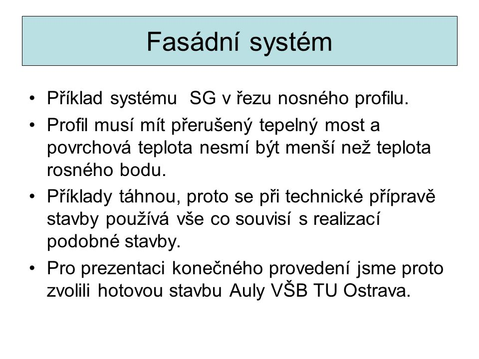 Fasádní systém Příklad systému SG v řezu nosného profilu. Profil musí mít přerušený tepelný most a povrchová teplota nesmí být menší než teplota rosné