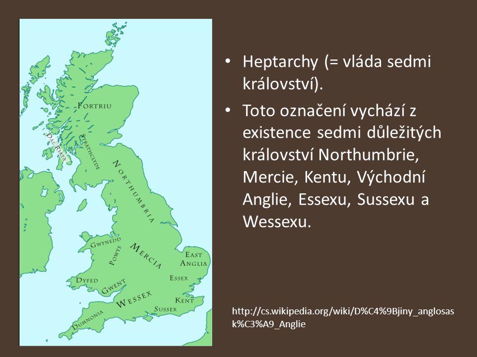Heptarchy (= vláda sedmi království). Toto označení vychází z existence sedmi důležitých království Northumbrie, Mercie, Kentu, Východní Anglie, Essex