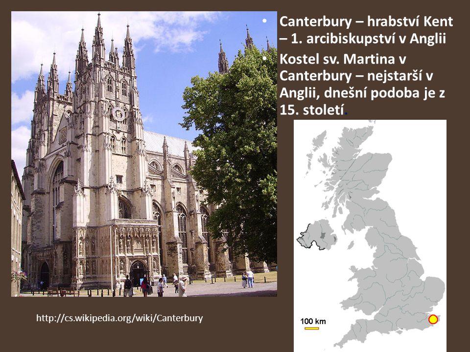 Canterbury – hrabství Kent – 1. arcibiskupství v Anglii Kostel sv. Martina v Canterbury – nejstarší v Anglii, dnešní podoba je z 15. století. http://c