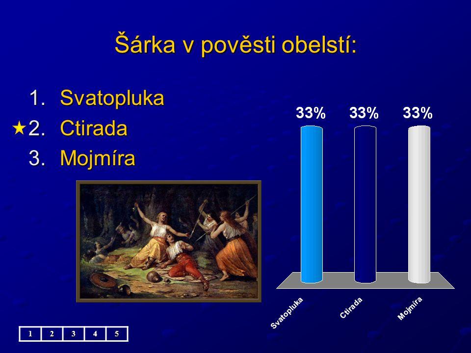 Šárka v pověsti obelstí: 1.Svatopluka 2.Ctirada 3.Mojmíra 12345