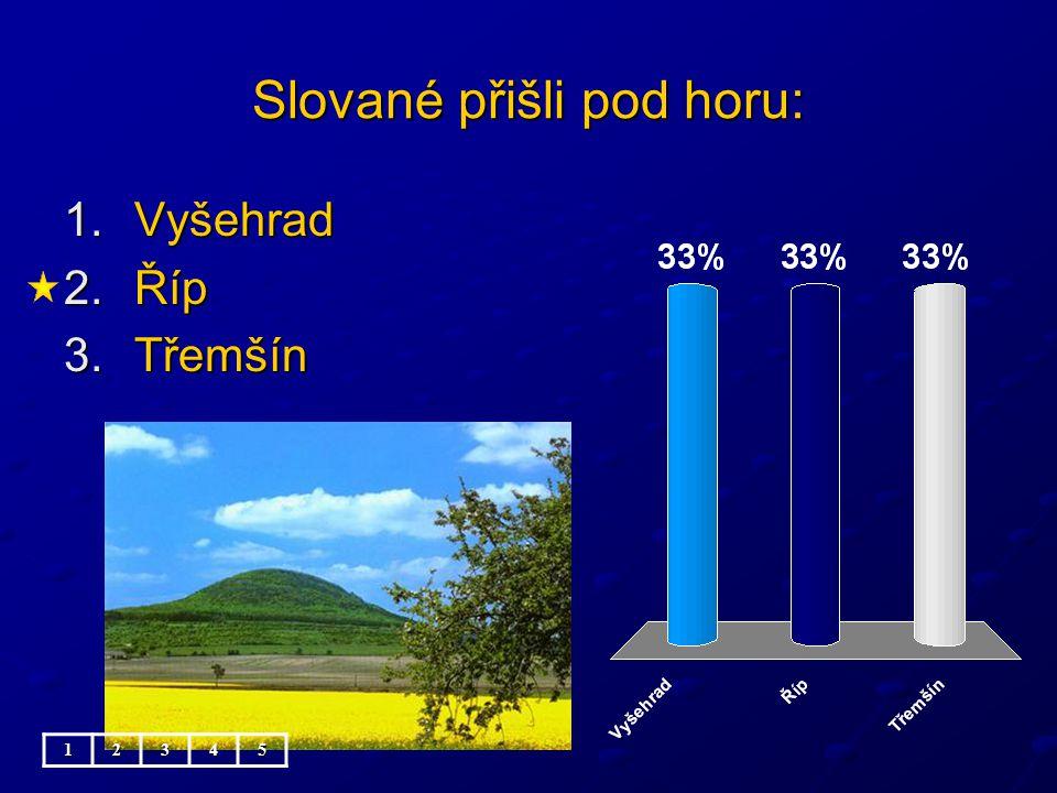 Slované přišli pod horu: 1.Vyšehrad 2.Říp 3.Třemšín 12345