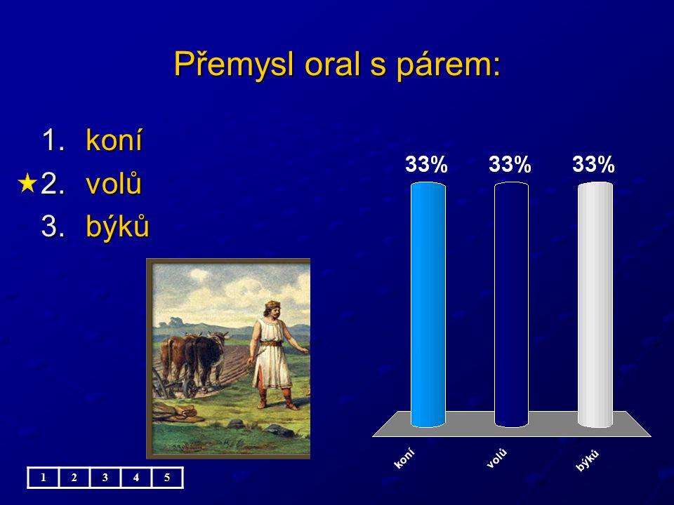 Přemysl oral s párem: 1.koní 2.volů 3.býků 12345