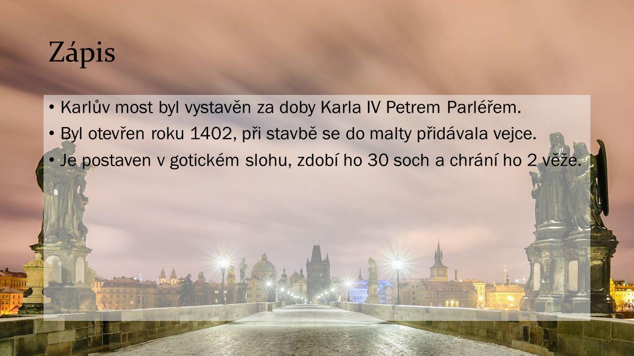 Zápis Karlův most byl vystavěn za doby Karla IV Petrem Parléřem. Byl otevřen roku 1402, při stavbě se do malty přidávala vejce. Je postaven v gotickém