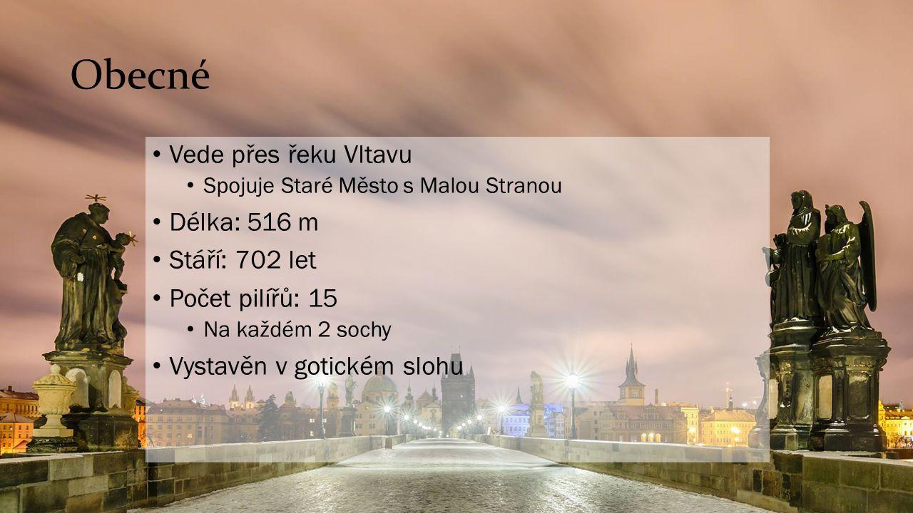Obecné Vede přes řeku Vltavu Spojuje Staré Město s Malou Stranou Délka: 516 m Stáří: 702 let Počet pilířů: 15 Na každém 2 sochy Vystavěn v gotickém sl