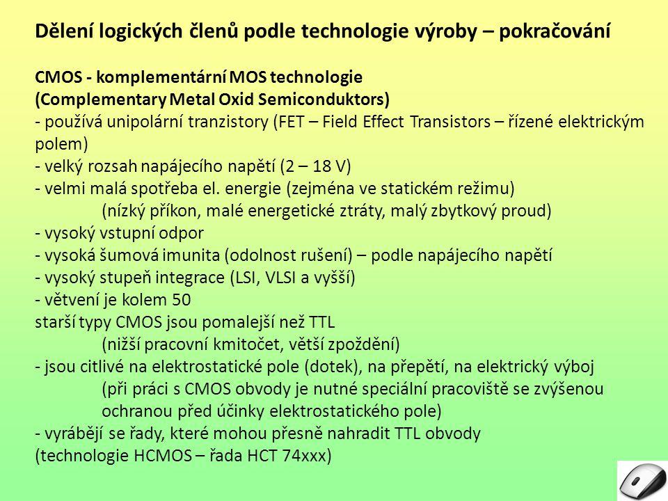 Dělení logických členů podle technologie výroby – pokračování CMOS - komplementární MOS technologie (Complementary Metal Oxid Semiconduktors) - použív