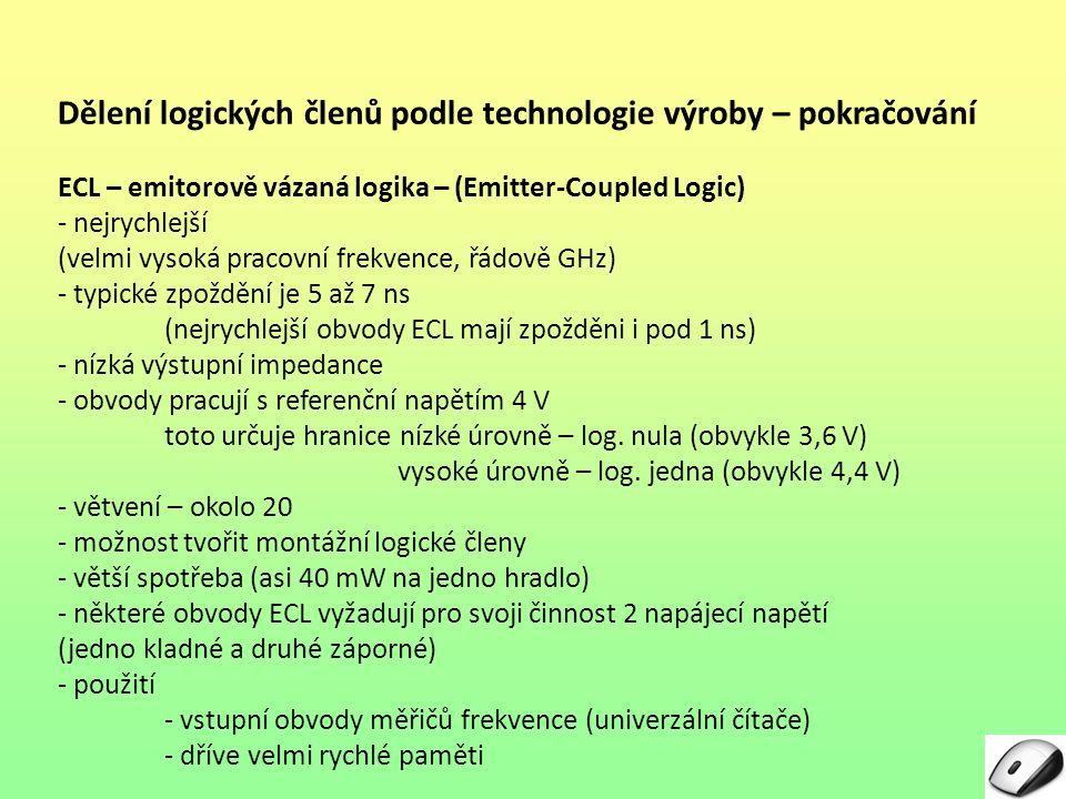 Dělení logických členů podle technologie výroby – pokračování ECL – emitorově vázaná logika – (Emitter-Coupled Logic) - nejrychlejší (velmi vysoká pra