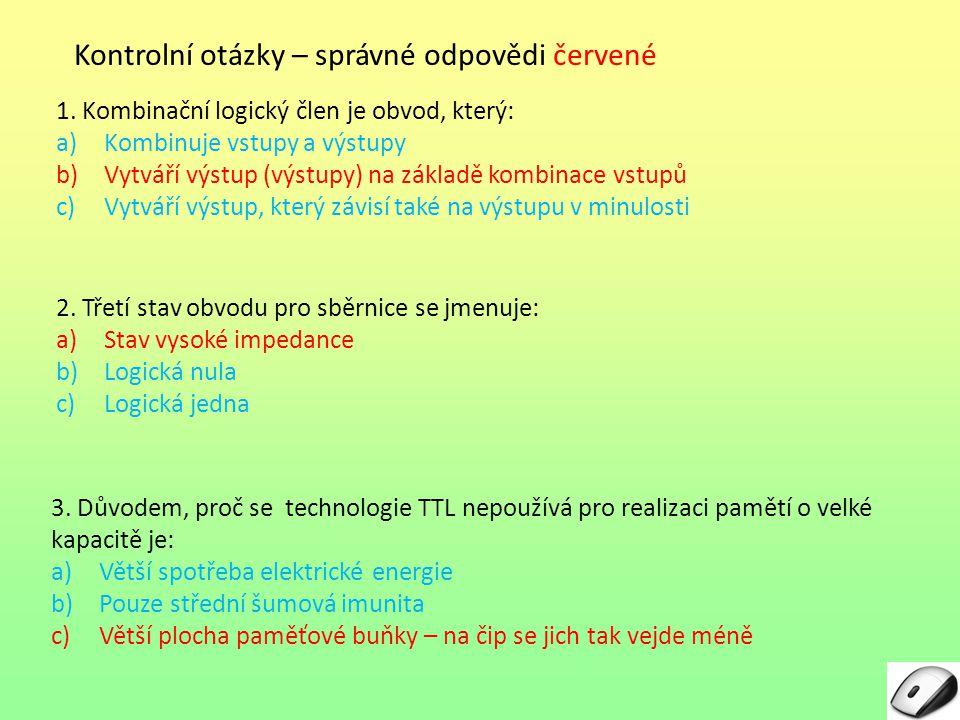 Kontrolní otázky – správné odpovědi červené 2. Třetí stav obvodu pro sběrnice se jmenuje: a)Stav vysoké impedance b)Logická nula c)Logická jedna 1. Ko