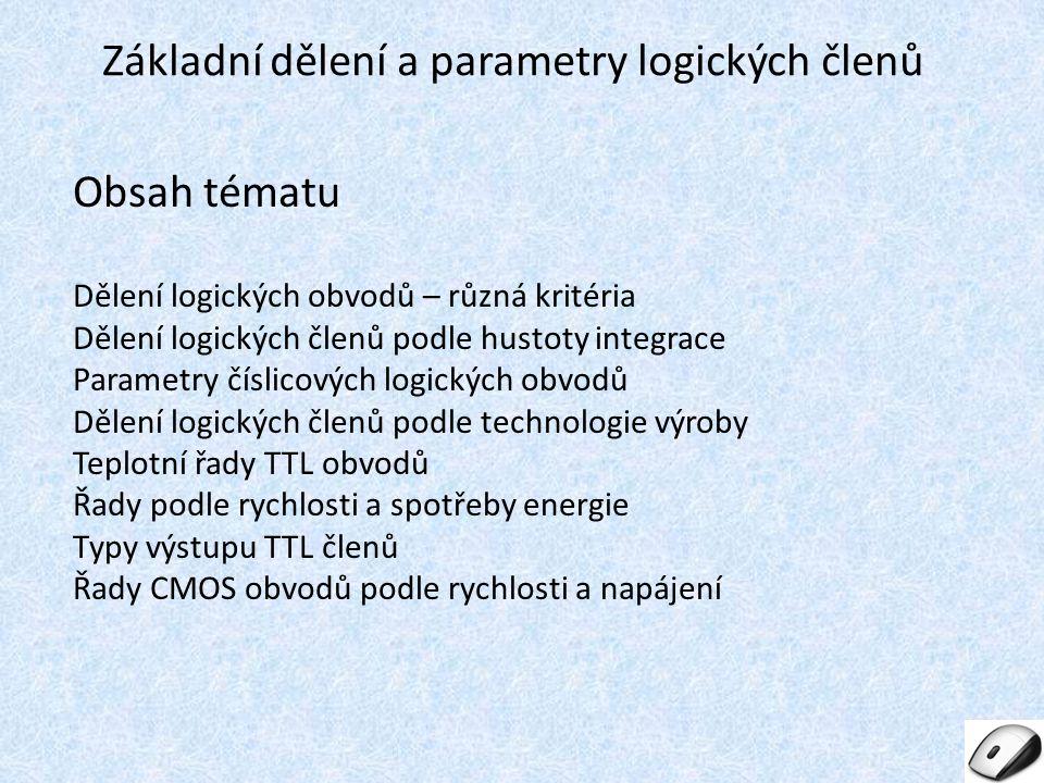 Obsah tématu Dělení logických obvodů – různá kritéria Dělení logických členů podle hustoty integrace Parametry číslicových logických obvodů Dělení log