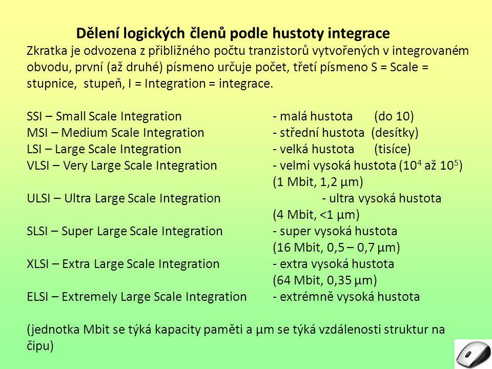 Dělení logických členů podle hustoty integrace Zkratka je odvozena z přibližného počtu tranzistorů vytvořených v integrovaném obvodu, první (až druhé)
