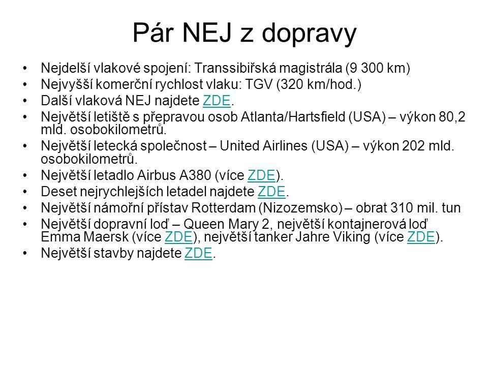 Pár NEJ z dopravy Nejdelší vlakové spojení: Transsibiřská magistrála (9 300 km) Nejvyšší komerční rychlost vlaku: TGV (320 km/hod.) Další vlaková NEJ