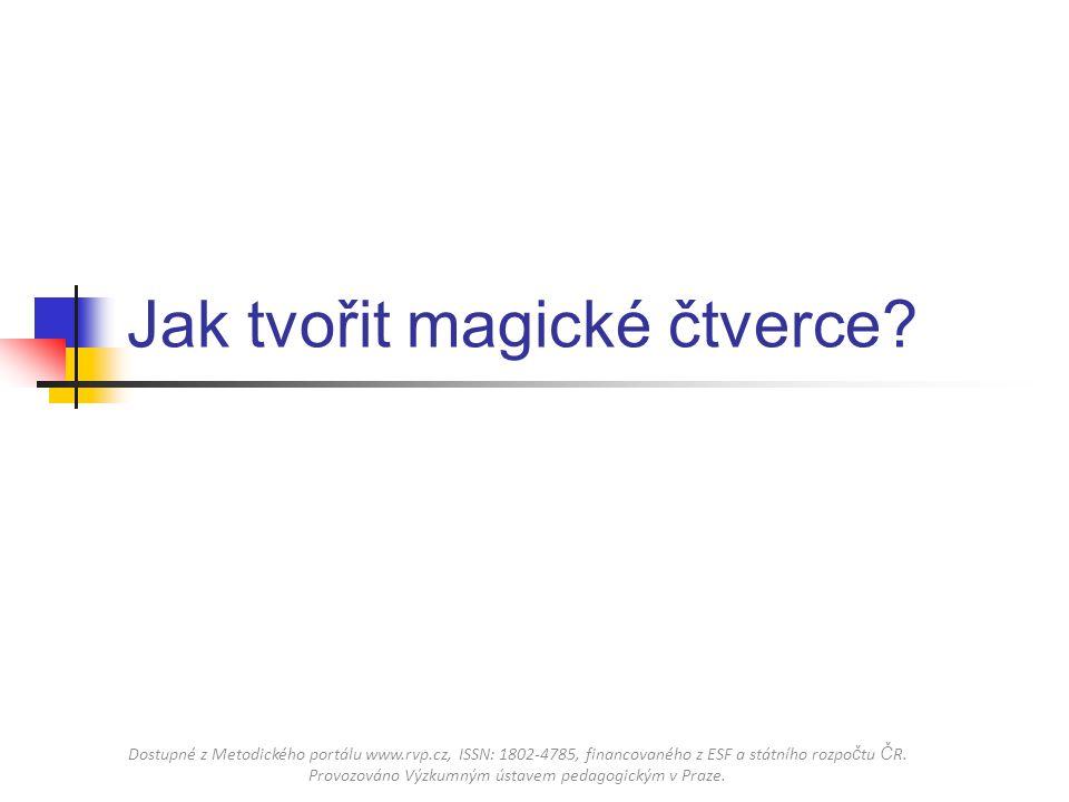 Jak tvořit magické čtverce? Dostupné z Metodického portálu www.rvp.cz, ISSN: 1802-4785, financovaného z ESF a státního rozpo č tu Č R. Provozováno Výz