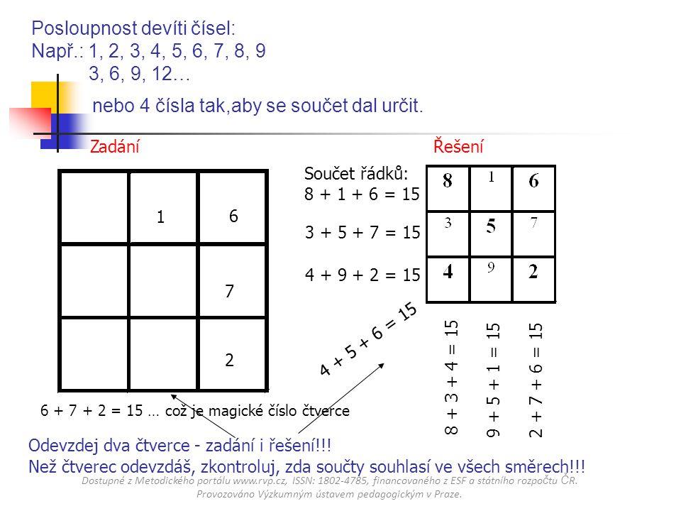 Posloupnost devíti čísel: Např.: 1, 2, 3, 4, 5, 6, 7, 8, 9 3, 6, 9, 12… Zadání 1 2 7 6 nebo 4 čísla tak,aby se součet dal určit. Řešení Než čtverec od
