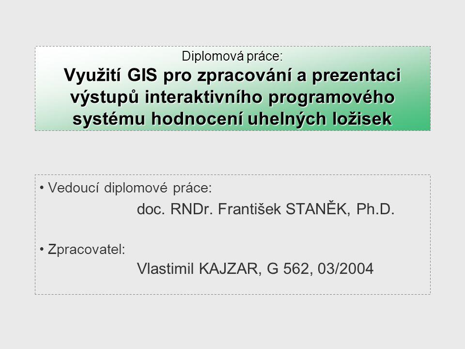 Diplomová práce: Využití GIS pro zpracování a prezentaci výstupů interaktivního programového systému hodnocení uhelných ložisek Vedoucí diplomové prác