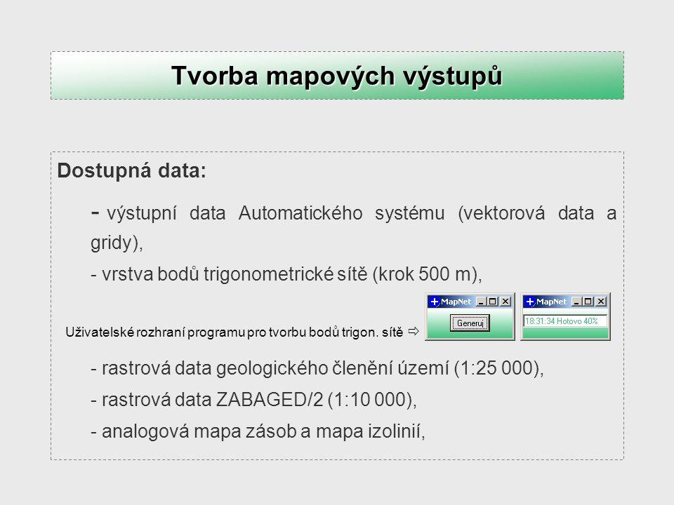 Dostupná data: - výstupní data Automatického systému (vektorová data a gridy), - vrstva bodů trigonometrické sítě (krok 500 m), - rastrová data geolog