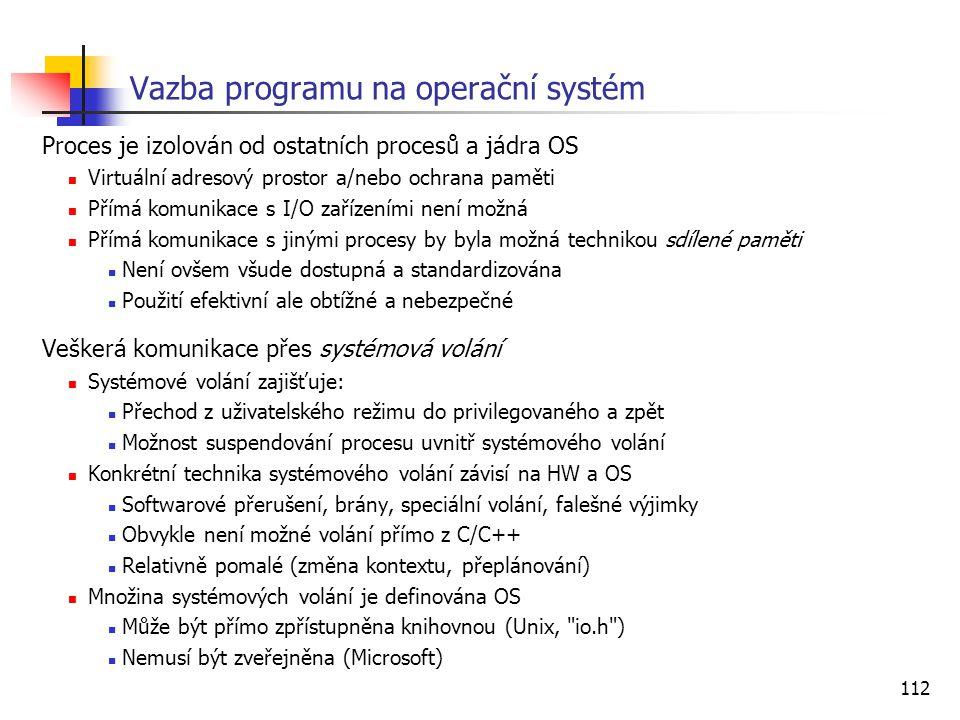 112 Vazba programu na operační systém Proces je izolován od ostatních procesů a jádra OS Virtuální adresový prostor a/nebo ochrana paměti Přímá komuni