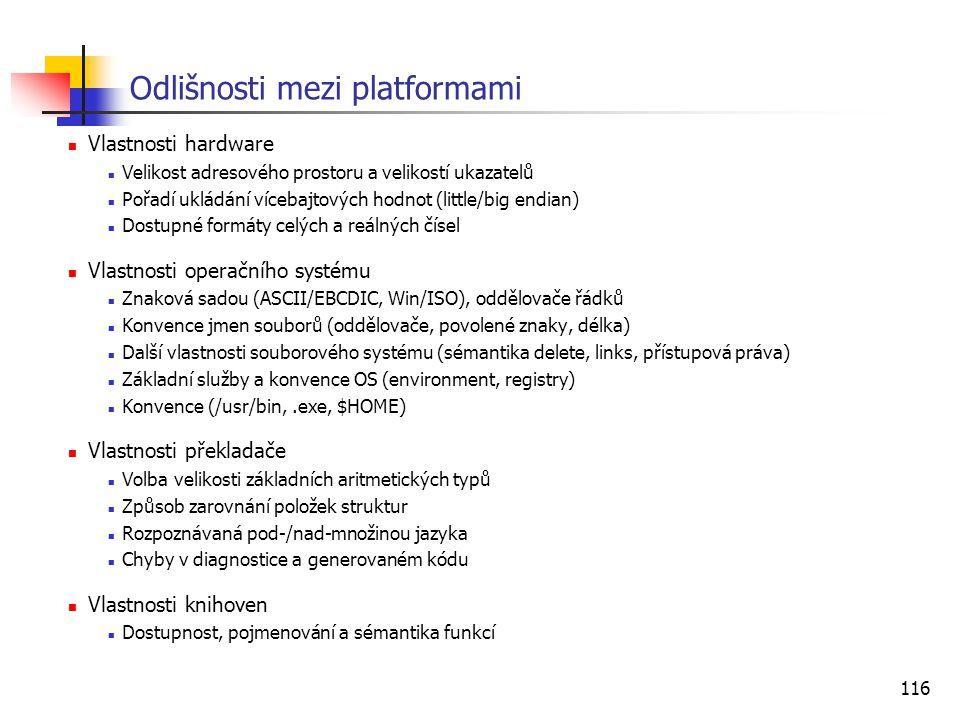 116 Odlišnosti mezi platformami Vlastnosti hardware Velikost adresového prostoru a velikostí ukazatelů Pořadí ukládání vícebajtových hodnot (little/bi