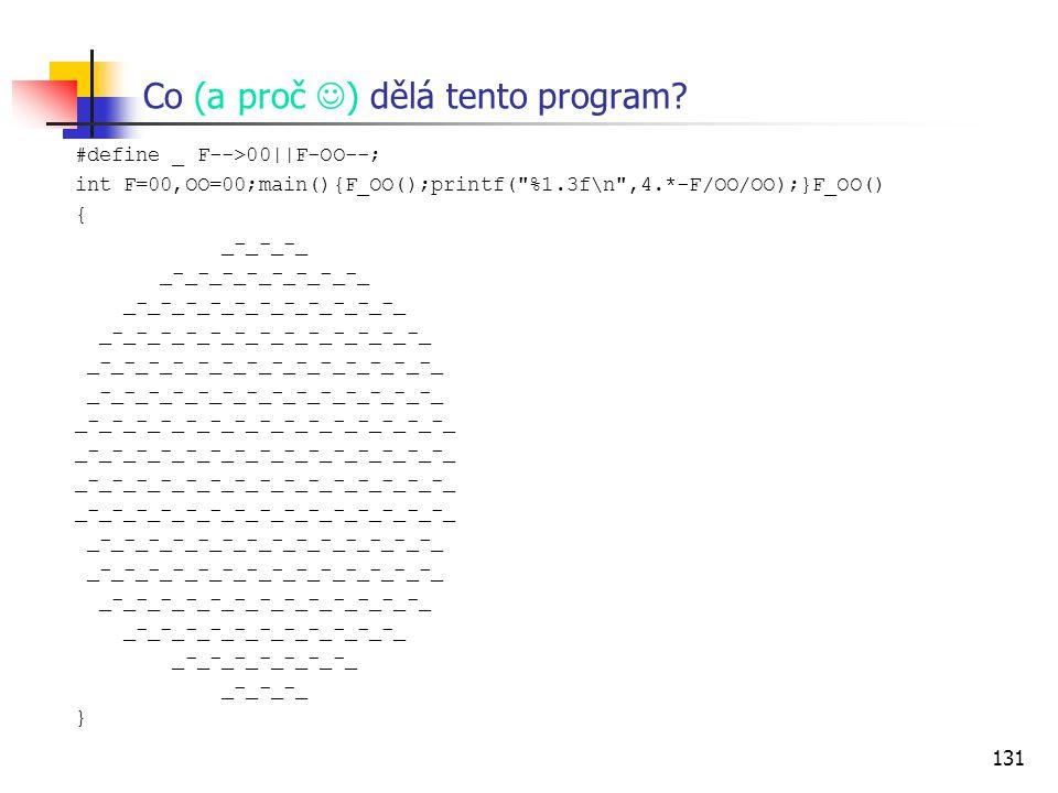 131 Co (a proč ) dělá tento program? #define _ F-->00||F-OO--; int F=00,OO=00;main(){F_OO();printf(