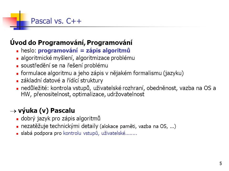 5 Pascal vs. C++ Úvod do Programování, Programování heslo: programování = zápis algoritmů algoritmické myšlení, algoritmizace problému soustředění se
