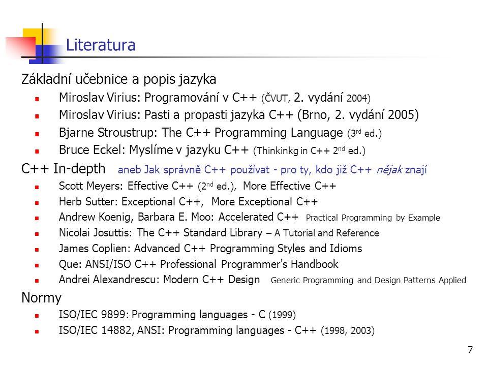 7 Literatura Základní učebnice a popis jazyka Miroslav Virius: Programování v C++ (ČVUT, 2. vydání 2004) Miroslav Virius: Pasti a propasti jazyka C++