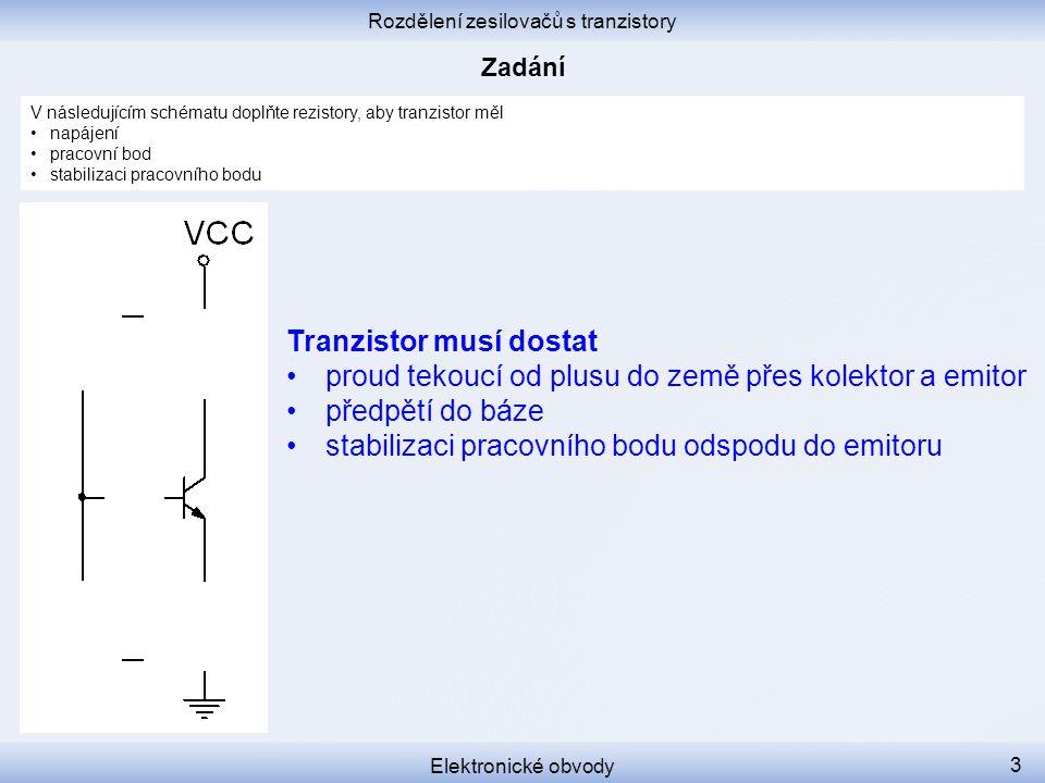 Rozdělení zesilovačů s tranzistory Elektronické obvody 3 V následujícím schématu doplňte rezistory, aby tranzistor měl napájení pracovní bod stabiliza