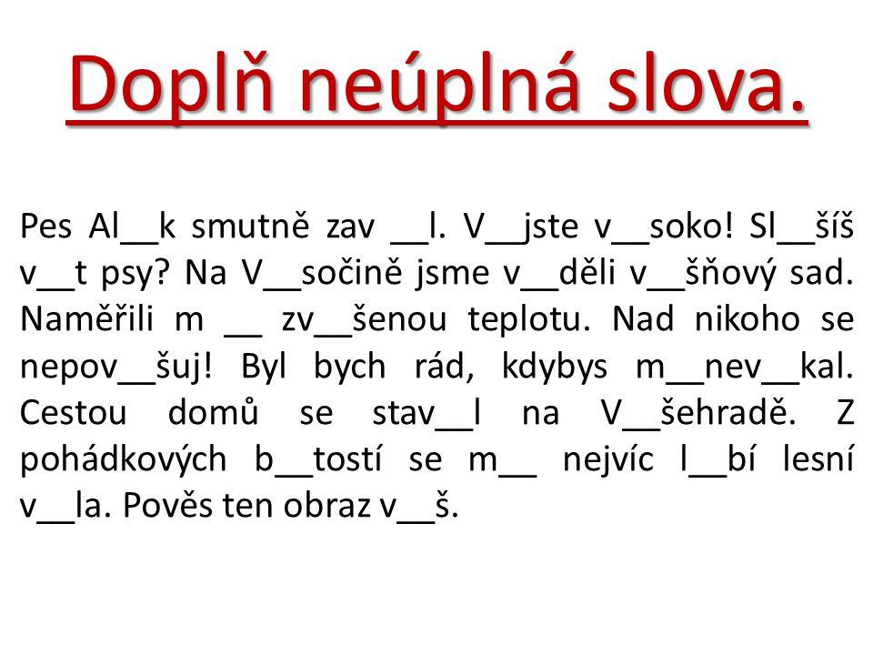 Doplň V__kání, v__žka,V__sočany, V__škov, v__tal, cv__k, nov__ny, v__ška, V__lém, v__tr.
