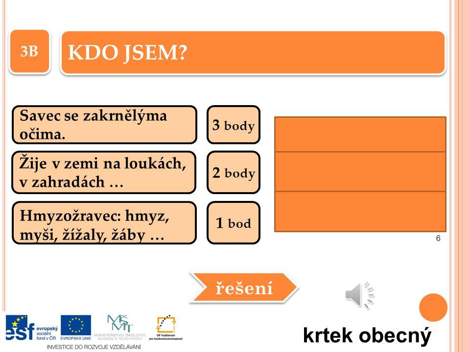 3A Největší kunovitá šelma žijící v ČR.3 body Zimu přečká hibernací v noře.