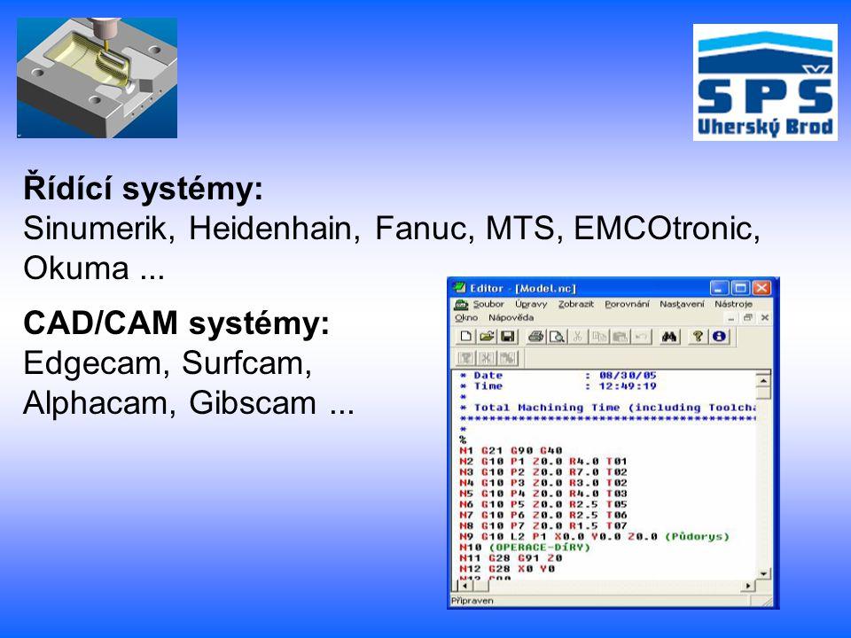 Řídící systémy: Sinumerik, Heidenhain, Fanuc, MTS, EMCOtronic, Okuma... CAD/CAM systémy: Edgecam, Surfcam, Alphacam, Gibscam...