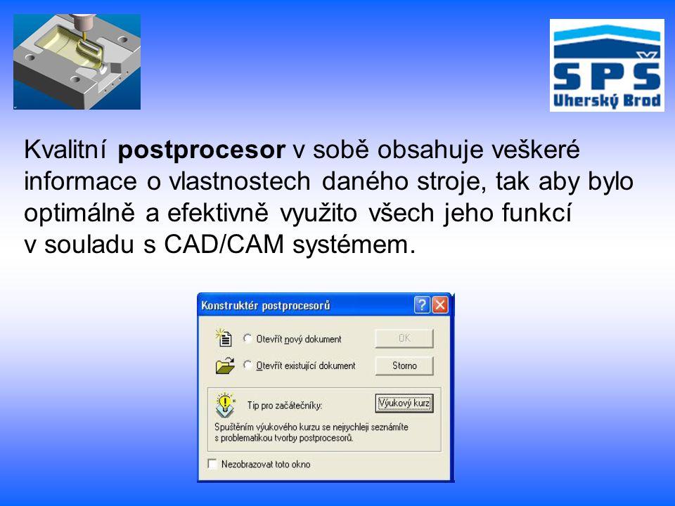 Kvalitní postprocesor v sobě obsahuje veškeré informace o vlastnostech daného stroje, tak aby bylo optimálně a efektivně využito všech jeho funkcí v s