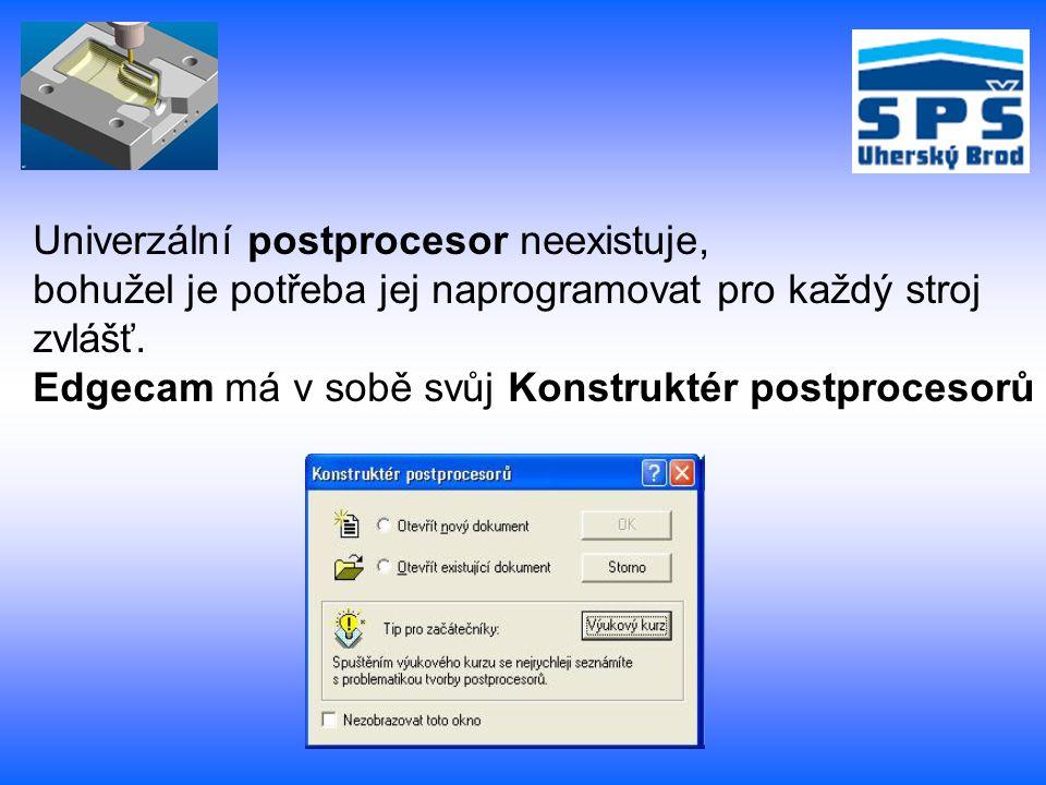 Univerzální postprocesor neexistuje, bohužel je potřeba jej naprogramovat pro každý stroj zvlášť. Edgecam má v sobě svůj Konstruktér postprocesorů