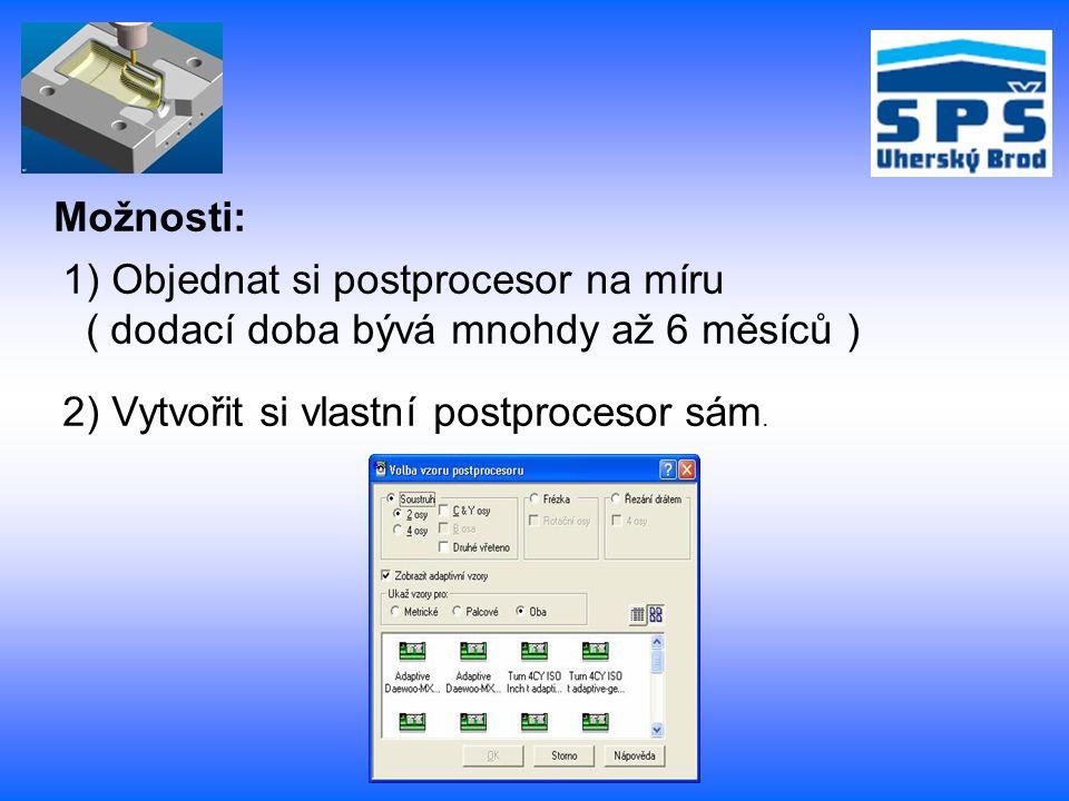 1) Objednat si postprocesor na míru ( dodací doba bývá mnohdy až 6 měsíců ) 2) Vytvořit si vlastní postprocesor sám. Možnosti: