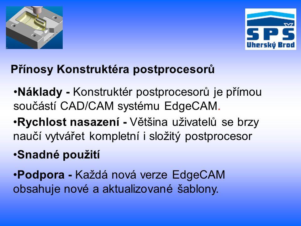 Přínosy Konstruktéra postprocesorů Rychlost nasazení - Většina uživatelů se brzy naučí vytvářet kompletní i složitý postprocesor Snadné použití Podpora - Každá nová verze EdgeCAM obsahuje nové a aktualizované šablony.