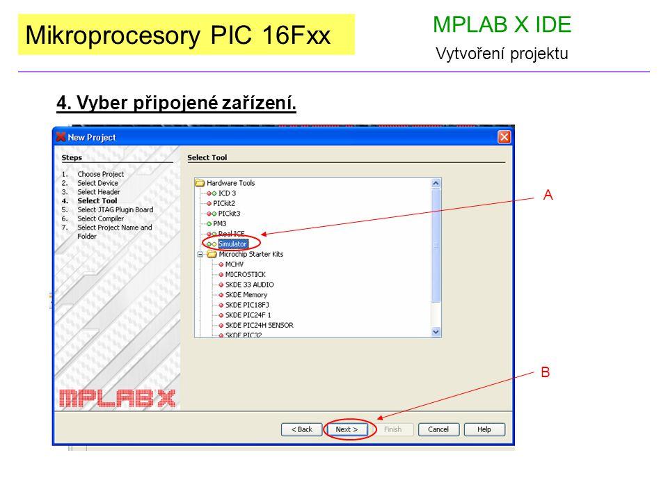 Mikroprocesory PIC 16Fxx MPLAB X IDE Vytvoření projektu 4. Vyber připojené zařízení. A B