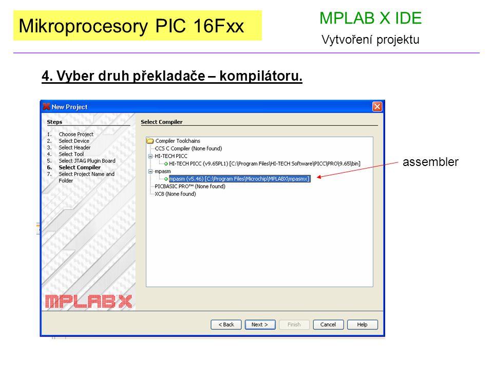 Mikroprocesory PIC 16Fxx MPLAB X IDE Vytvoření projektu 4. Vyber druh překladače – kompilátoru. assembler